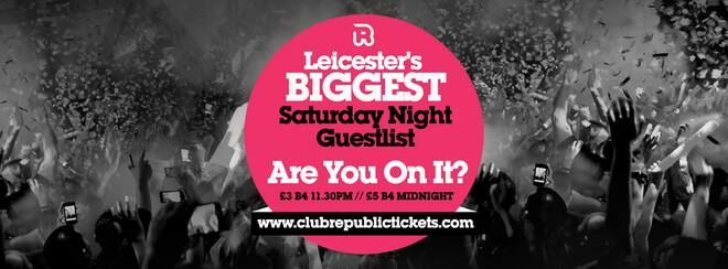 Leicester's Biggest Saturday Night Guestlist // Every Saturday // Club Republic // Tickets from Only £3