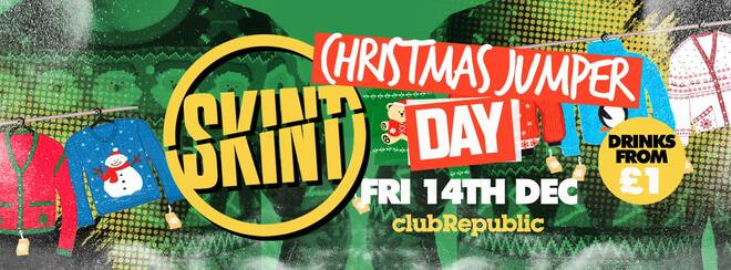 ★ Skint Fridays ★ Christmas Jumper Day ★ £1 Drinks ★ Club Republic [£1 TICKETS NOW ON SALE]