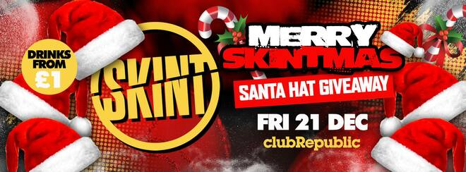 ★ Merry Skintmas Friday ★ Santa Hat Giveaway! ★ £1 Drinks ★ Club Republic
