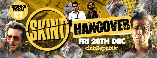★ Skint Fridays ★ THE HANGOVER! ★ £1 Drinks ★ Club Republic