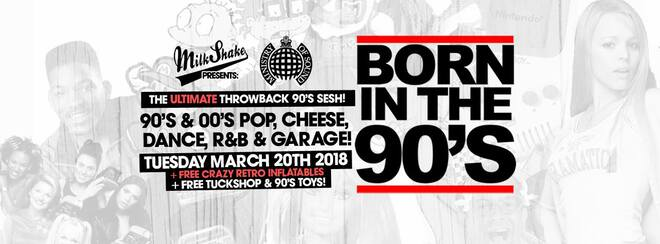 Milkshake Presents: Born In The 90's | Ministry of Sound