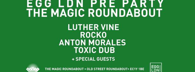 EGG LDN x The Magic Roundabout Pre-Party