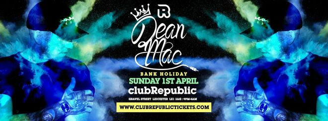 Easter Bank Holiday Sunday at Club Republic with Special Guest: Dean Mac