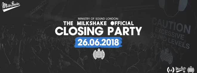 Milkshake, Ministry of Sound Closing Party 2018 - June 26th
