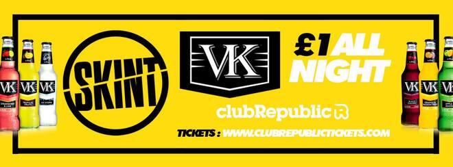 SKINT ★ £1 VK's ALL NIGHT! ★ Friday 23rd March ★ Club Republic