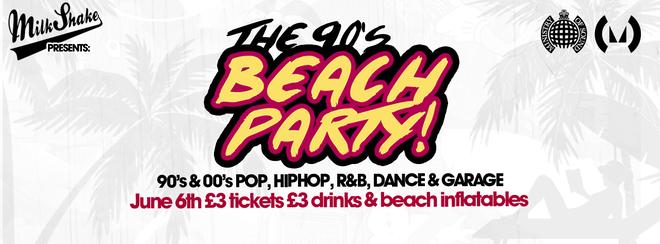 Milkshake 90's Beach Party! - Ministry of Sound June 5th | £3