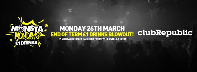 Monsta Mondays End Of Term £1 Drinks Blowout! Monday 26th March.