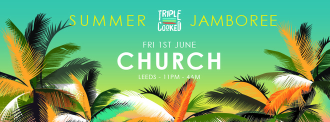Triple Cooked: Leeds – Summer Jamboree