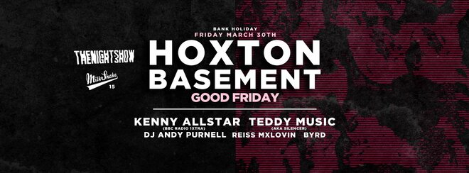 The Hoxton Basement - Good Friday | HipHp Trap Grime : Friday March 30th