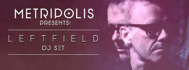 Metripolis presents: Leftfield (DJ Set)