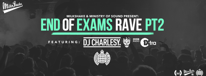The Milkshake, Ministry of Sound End Of Exams Rave - Pt.2 (feat Special Guest) & DJ Charlsey