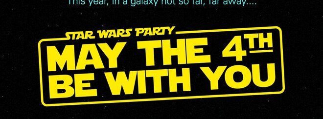 May The 4th Be With You – Star Wars Party