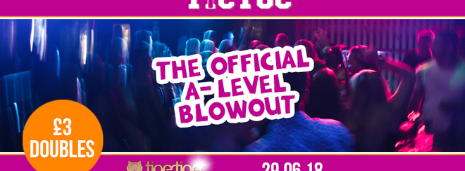 TIC TOC Fridays // The Official A-Level Blowout