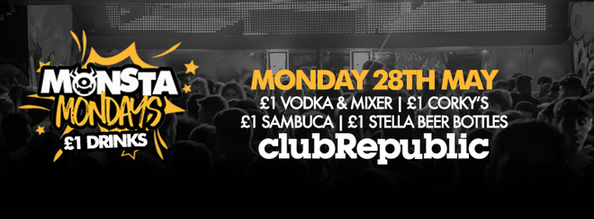 ★ MONSTA MONDAYS ★ £1 DRINKS! ★ MONDAY 28th MAY ★ CLUB REPUBLIC