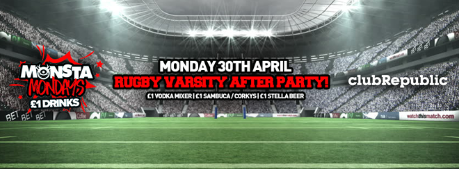 Monsta Mondays! Rugby Varsity After Party! Mon 30th April.