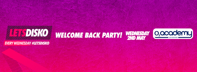 LetsDisko! Welcome Back Party! Wednesday 2nd May