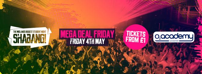 Shabang! Mega Deal Friday! Tickets from £1 – Friday 4th May