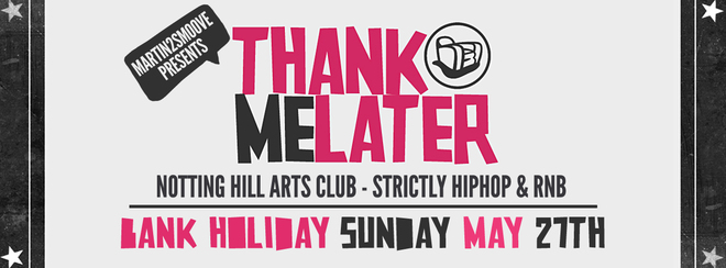 Thank Me Later – HipHop n R&B | Bank Holiday Sunday at The Notting Hill Arts Club