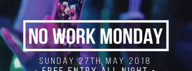 NO WORK MONDAY!