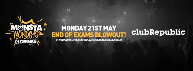 ★ MONSTA MONDAYS ★ £1 DRINKS! ★ END OF EXAMS BLOWOUT ★ MONDAY 21st MAY ★