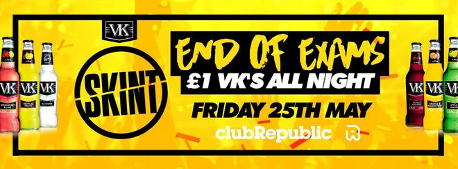 SKINT  [END OF EXAMS] ★ £1 VK's ALL NIGHT! ★ Friday 25th May ★