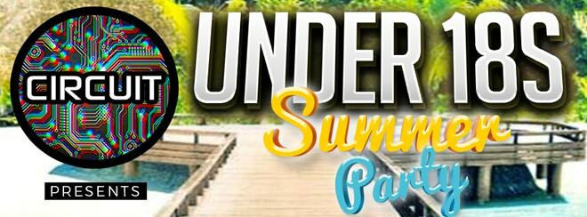 CIRCUIT Presents – Under 18s Summer Party
