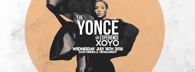 The Yoncé Experience – July 18th | XOYO :  #BeyAllNight Summer Sessions