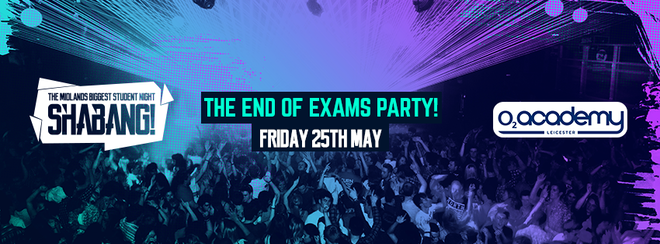 Shabang! The End of Exams Party! 4 Room Event! Fri 25th May