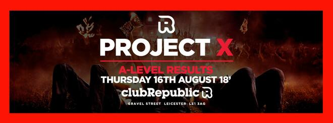 Project X: The Official Alevel Results Party - Club Republic