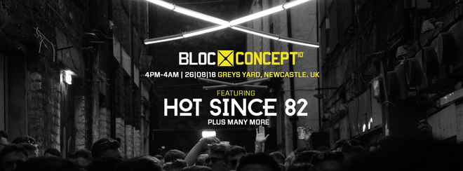 BLOC/002 / HOT SINCE 82 / GREYS YARD #DayNightBlocParty