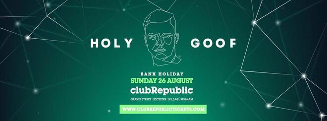 Holy Goof // August Bank Holiday // Club Republic