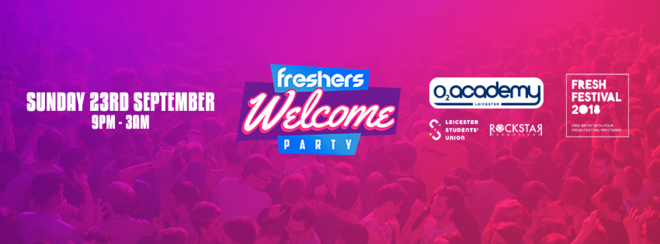 Freshers' Welcome Party – O2 Academy Leicester – Sun 23rd Sept