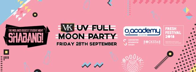Shabang! VK UV Full Moon Party! – O2 Academy Leics – Fri 28th Sept