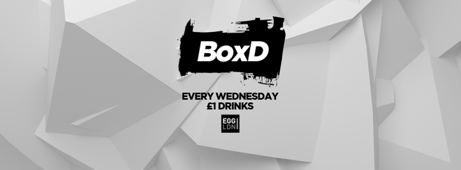 WE ARE BACK! BoxD Every Wednesday at EGG London!