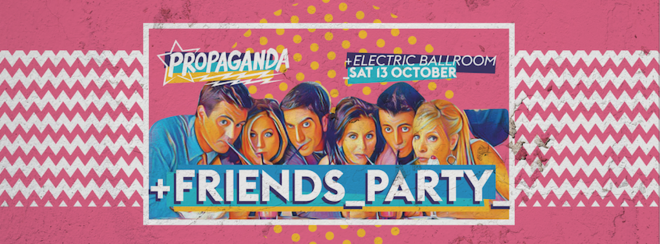 Propaganda London – Friends Party!
