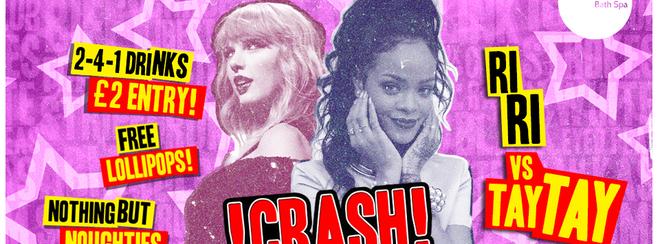 CRASH – The Ri Ri vs Tay Tay Smash-Up! 2 4 1 Drinks / £2 Entry!