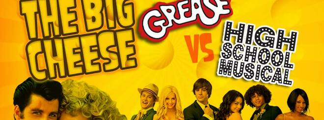 The BIg Cheese – Grease vs High School Musical!