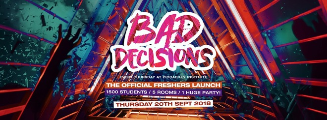 Bad Decisions Every Thursday at Piccadilly Institute! THE FRESHERS LAUNCH!