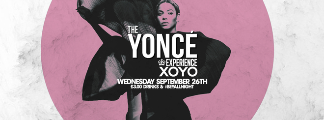 The Yoncé Experience - September 26th | XOYO : Return of #BeyAllNight (Freshers 2018)