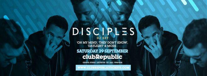 Disciples at Club Republic - Saturday 29th September