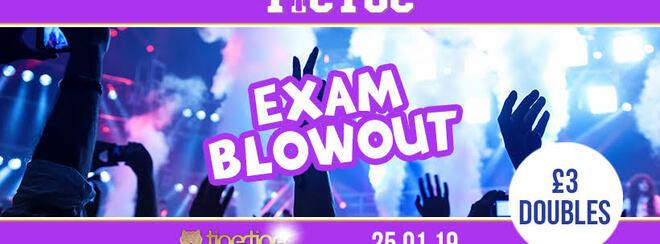 Tic Toc Presents - The End of Exams Blow out