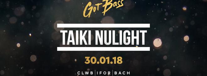 GotBass w/ Taiki Nulight : 30th jan