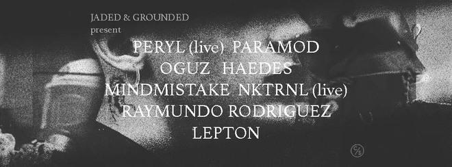 Jaded x Grounded: Peryl live, Paramod, Oguz, Haedes, Mindmistake & More.