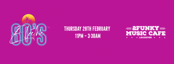 Electric 80's! – 2Funky Music Cafe – Thursday 28th February