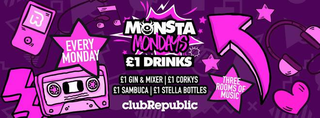 ★ Monsta Mondays ★ Monday 25th February ★ Club Republic