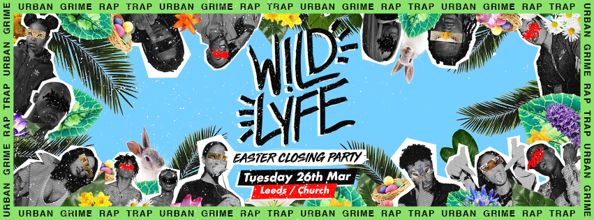 Wild Lyfe / Church Tuesdays / Easter Closing Party