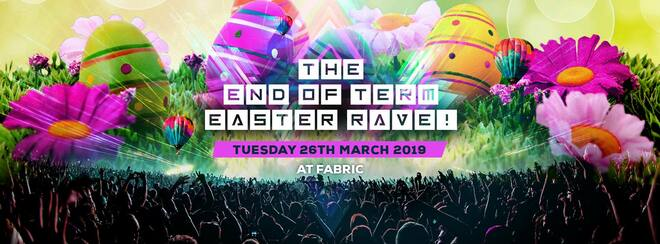 The End Of Term Easter Rave! First 300 Tickets ONLY £5!