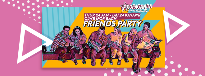 Propaganda Cardiff: Friends' Party!