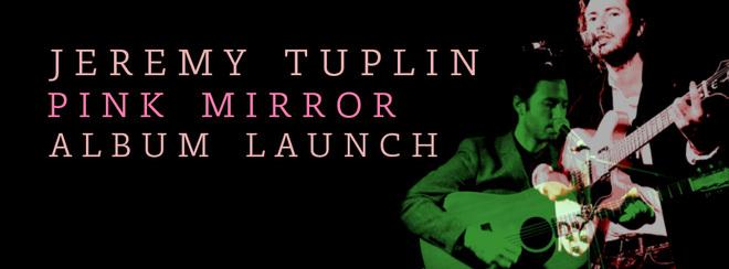 Jeremy Tuplin 'Pink Mirror' Album Launch