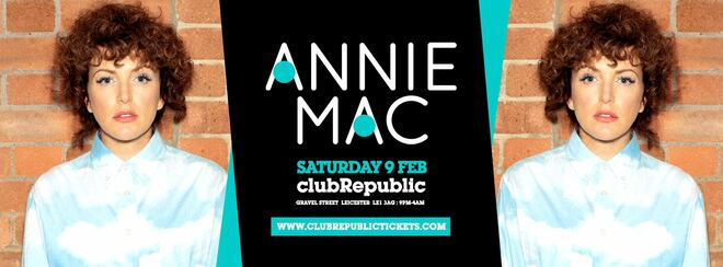 ANNIE MAC // Club Republic // Early Bird Tickets On Sale Now!